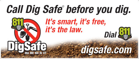 Call Dig Safe before you dig. It's smart, it's free, it's the law. Dial 811 or visit DigSafe.com