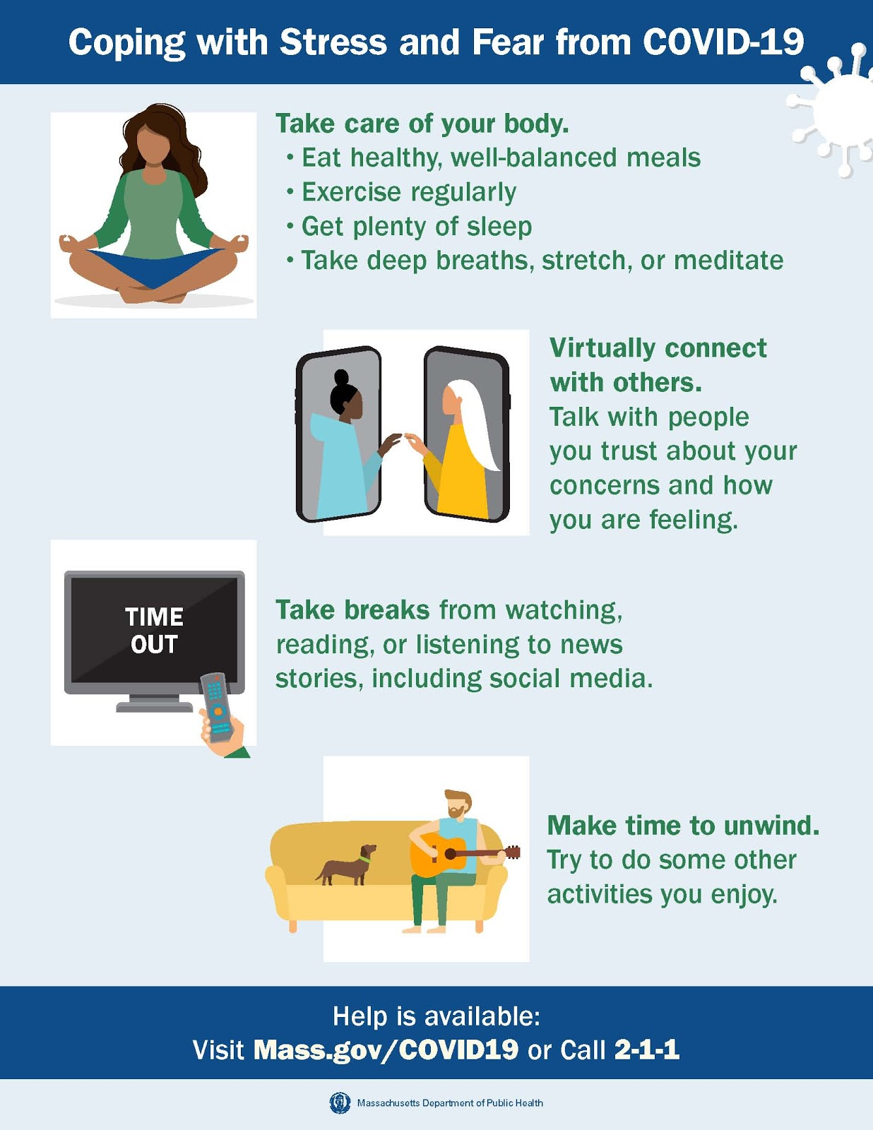 Take care of your body. Virtually connect with others. Take breaks from the news. Make time for fun activities.