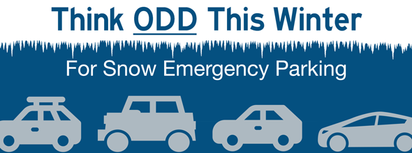 Think Odd! Park on the odd side of the road this year during snow emergencies unless otherwise posted.