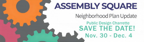 Assembly Square Neighborhood Plan Update, Public Design Charrette, Save The Date! November 30 Through December 4